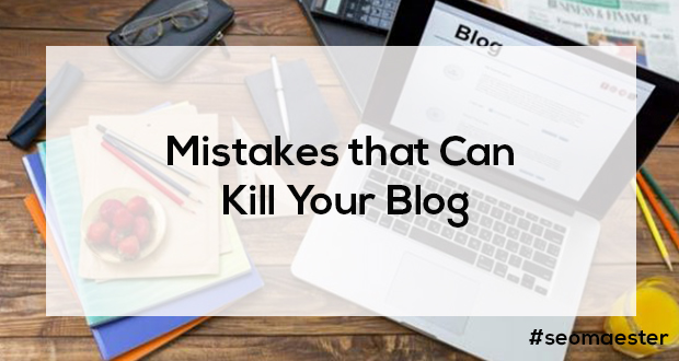 Mistakes that can kill your blog