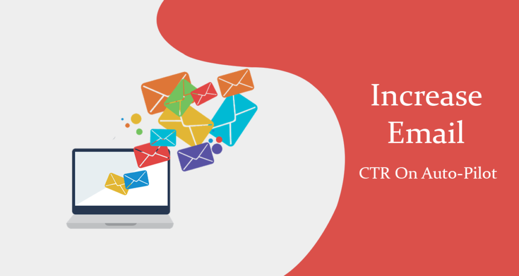 Tips To Increase Email CTR On Auto-Pilot